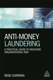 Anti-Money Laundering : A Practical Guide to Reducing Organizational Risk, Paperback / softback Book