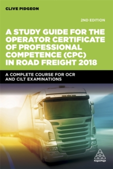 A Study Guide for the Operator Certificate of Professional Competence (CPC) in Road Freight 2018 : A Complete Self-Study Course for OCR and CILT Examinations, Paperback / softback Book