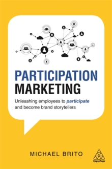 Participation Marketing : Unleashing Employees to Participate and Become Brand Storytellers, Paperback Book