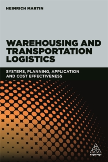 Warehousing and Transportation Logistics : Systems, Planning, Application and Cost Effectiveness, Paperback Book