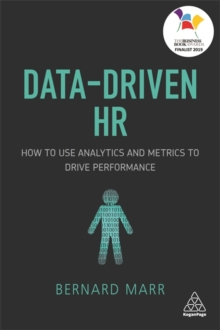 Data-Driven HR : How to Use Analytics and Metrics to Drive Performance, Paperback / softback Book