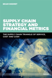 Supply Chain Strategy and Financial Metrics : The Supply Chain Triangle Of Service, Cost And Cash, Paperback / softback Book