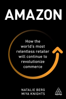 Amazon : How the World's Most Relentless Retailer will Continue to Revolutionize Commerce, EPUB eBook