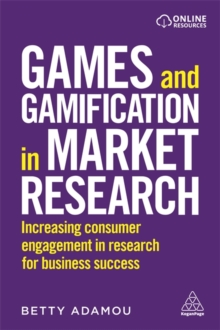 Games and Gamification in Market Research : Increasing Consumer Engagement in Research for Business Success, Paperback / softback Book