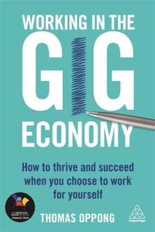 Working in the Gig Economy : How to Thrive and Succeed When You Choose to Work for Yourself, Paperback / softback Book