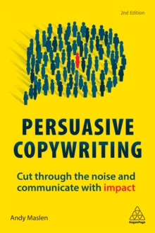 Persuasive Copywriting : Cut Through the Noise and Communicate With Impact, EPUB eBook
