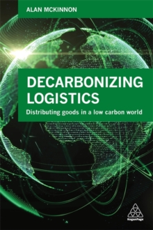 Decarbonizing Logistics : Distributing Goods in a Low Carbon World, Paperback / softback Book