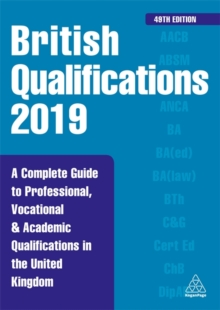 British Qualifications 2019 : A Complete Guide to Professional, Vocational and Academic Qualifications in the United Kingdom, Paperback / softback Book