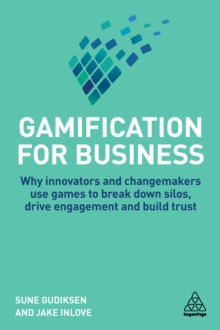 Gamification for Business : Why Innovators and Changemakers use Games to break down Silos, Drive Engagement and Build Trust, EPUB eBook
