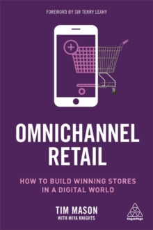 Omnichannel Retail : How to build winning stores in a digital world, Paperback / softback Book
