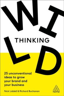 Wild Thinking : 25 Unconventional Ideas to Grow Your Brand and Your Business, Paperback / softback Book