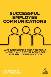Successful Employee Communications : A Practitioner's Guide to Tools, Models and Best Practice for Internal Communication, EPUB eBook