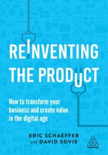 Reinventing the Product : How to Transform your Business and Create Value in the Digital Age, EPUB eBook