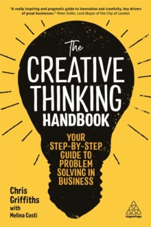 The Creative Thinking Handbook : Your Step-by-Step Guide to Problem Solving in Business, Paperback / softback Book