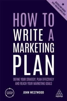 How to Write a Marketing Plan : Define Your Strategy, Plan Effectively and Reach Your Marketing Goals, Paperback / softback Book