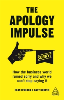 The Apology Impulse : How the Business World Ruined Sorry and Why We Can't Stop Saying It, Paperback / softback Book