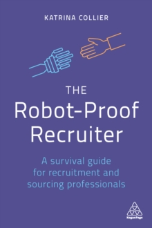 The Robot-Proof Recruiter : A Survival Guide for Recruitment and Sourcing Professionals, EPUB eBook