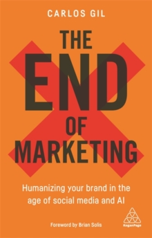 The End of Marketing : Humanizing Your Brand in the Age of Social Media and AI, Paperback / softback Book