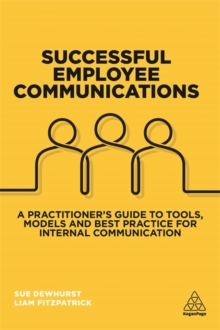 Successful Employee Communications : A Practitioner's Guide to Tools, Models and Best Practice for Internal Communication, Hardback Book