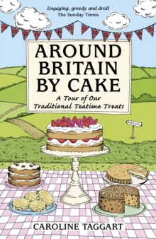 Around Britain by Cake : A Tour of Traditional Teatime Treats, Paperback / softback Book