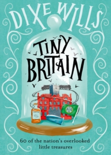 Tiny Britain : A Collection of the Nation's Overlooked Little Treasures, Hardback Book