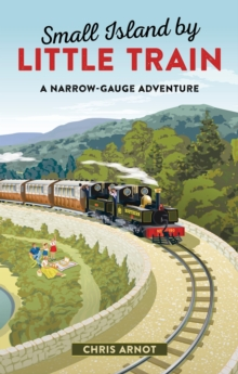 Small Island by Little Train : A Narrow-Gauge Adventure, Paperback Book