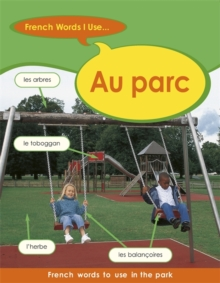French Words I Use: Au Parc, Paperback Book