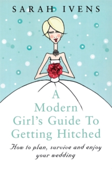 A Modern Girl's Guide To Getting Hitched : How to plan, survive and enjoy your wedding, Paperback / softback Book