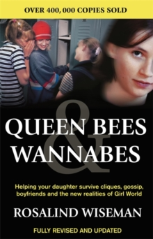 Queen Bees And Wannabes for the Facebook Generation : Helping your teenage daughter survive cliques, gossip, bullying and boyfriends, Paperback Book