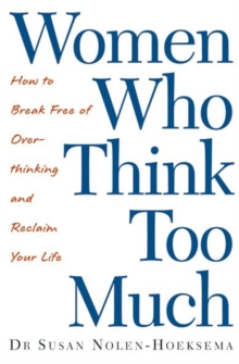 Women Who Think Too Much : How to break free of overthinking and reclaim your life, Paperback Book