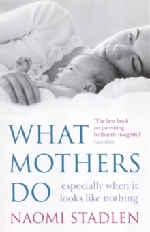 What Mothers Do : especially when it looks like nothing, Paperback / softback Book