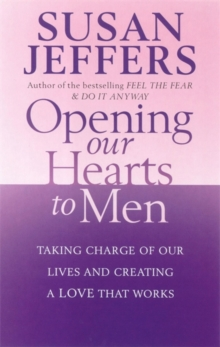 Opening Our Hearts To Men : Taking charge of our lives and creating a love that works, Paperback / softback Book