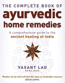 The Complete Book Of Ayurvedic Home Remedies : A comprehensive guide to the ancient healing of India, Paperback / softback Book