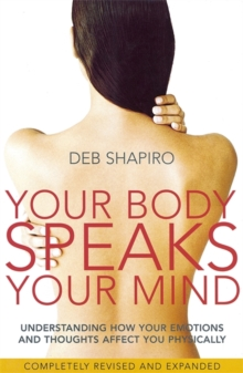Your Body Speaks Your Mind : Understanding how your emotions and thoughts affect you physically, Paperback / softback Book