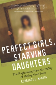 Perfect Girls, Starving Daughters : The Frightening New Normality of Hating Your Body, Paperback / softback Book