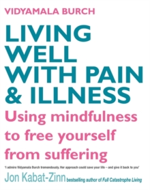 Living Well with Pain and Illness : Using Mindfulness to Free Yourself from Suffering, Paperback Book