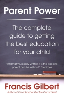 Parent Power : The Complete Guide to Getting the Best Education for Your Child, Paperback Book