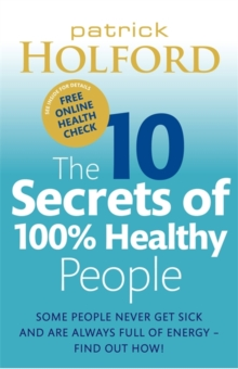 The 10 Secrets Of 100% Healthy People : Some people never get sick and are always full of energy - find out how!, Paperback / softback Book