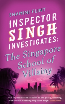 Inspector Singh Investigates: The Singapore School Of Villainy : Number 3 in series, Paperback Book