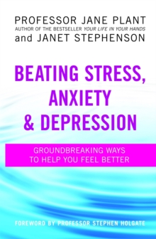 Beating Stress, Anxiety And Depression : Groundbreaking ways to help you feel better, Paperback Book