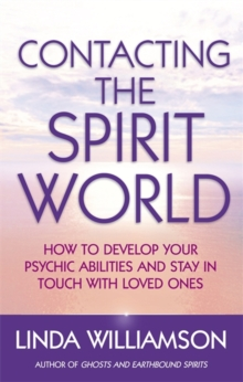 Contacting The Spirit World : How to develop your psychic abilities and stay in touch with loved ones, Paperback Book