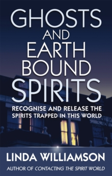 Ghosts and Earthbound Spirits : Recognise and Release the Spirits Trapped in This World, Paperback Book