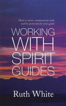 Working With Spirit Guides : Simple ways to meet, communicate with and be protected by your guides, Paperback / softback Book