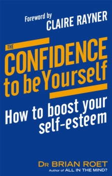 The Confidence to be Yourself : How to Boost Your Self-Esteem, Paperback Book