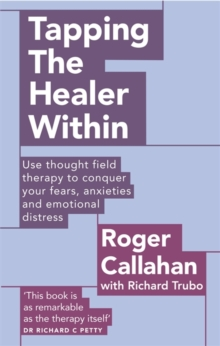 Tapping The Healer Within : Use thought field therapy to conquer your fears, anxieties and emotional distress, Paperback / softback Book