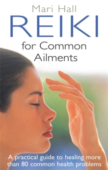Reiki for Common Ailments : A Practical Guide to Healing More Than 80 Common Health Problems, Paperback Book