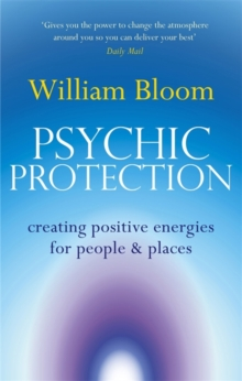 Psychic Protection : Creating positive energies for people and places, Paperback / softback Book