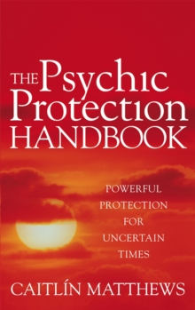 The Psychic Protection Handbook : Powerful protection for uncertain times, Paperback / softback Book