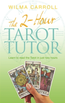 The 2-Hour Tarot Tutor : Learn to Read the Tarot in Just Two Hours, Paperback Book