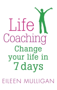 Life Coaching : Change your life in 7 days, Paperback / softback Book